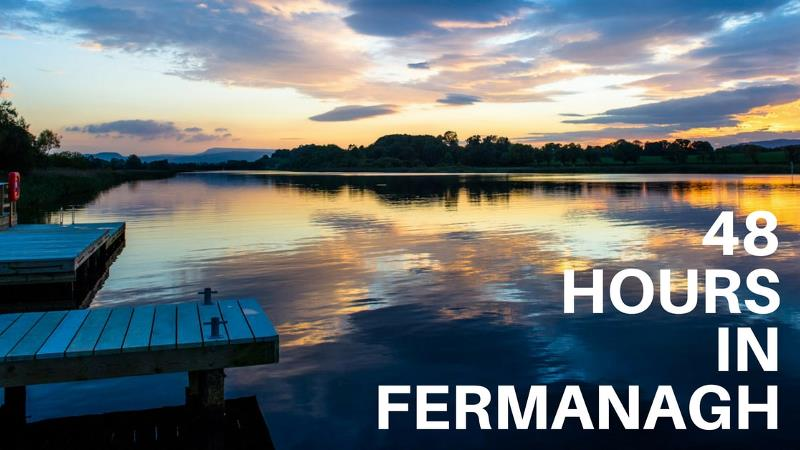 48 Hours In Fermanagh