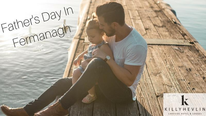 Top 5 Things to do with Dad on Fathers Day in Fermanagh